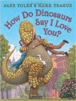 HOW DO DINOSAURS SAY I LOVE YOU? Jane Yolen & Mark Teague