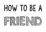 HOW TO BE A FRIEND (Black and White)