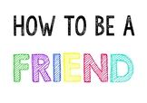 HOW TO BE A FRIEND (Colour)