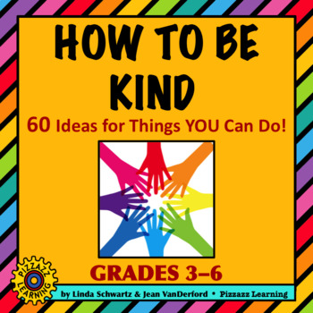 HOW TO BE KIND • 60 Ideas for Things You Can Do!