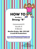 HOW TO Develop a Strong R: Consonantal, Vocalic, Blends