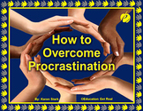 "HOW TO OVERCOME PROCRASTINATION (PPT) ""Recognizing & Chang"
