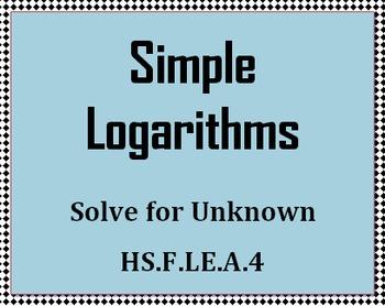HS.F.LE.A.4 Simple Logarithms-Solve for Unknown