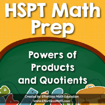HSPT Math Prep: Powers of Products and Quotients