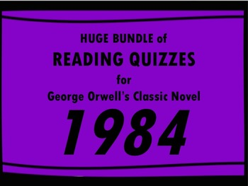 HUGE BUNDLE of Reading Quizzes for 1984!