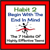 Habit 2 Begin With The End In Mind:  The 7 Habits of Highly Effective Teens