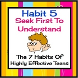 Habit 5 Seek First To Understand:  The 7 Habits of Highly Effective Teens