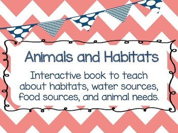 Animals, Habitats and Basic Needs Interactive Book