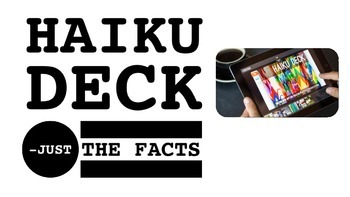FREE - Haiku Deck:  Just the Facts
