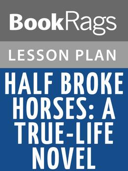 Half Broke Horses: A True-Life Novel Lesson Plans