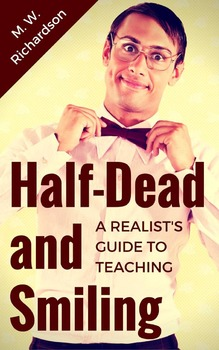 Half-Dead and Smiling: A Realist's Guide to Teaching