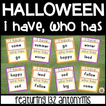 Halloween I have, who has... - 132 Antonyms Words - NO PREP - PRINT & GO