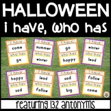 Halloween I have, who has... 132 Antonyms Words