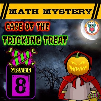 Halloween Math Activity: Math Mystery - Case of The Tricking Treat (GRADE 8)