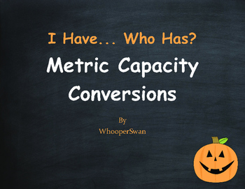 Halloween Math: I Have, Who Has - Metric Capacity Conversions