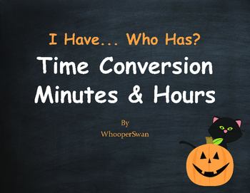 Halloween Math: I Have, Who Has - Time Conversion: Minutes & Hours