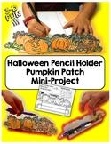 Halloween Craft Project / Desktop Pumpkin Patch Pencil Holder