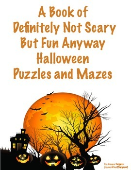A Book of Definitely Not Scary Yet Fun Anyway Halloween Puzzles and Mazes