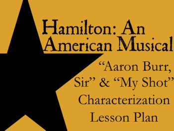"Hamilton ""Aaron Burr, Sir"" and ""My Shot"" Characterization Lesson Plan"