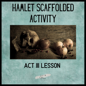 Hamlet Act 3 Scaffolded Activity