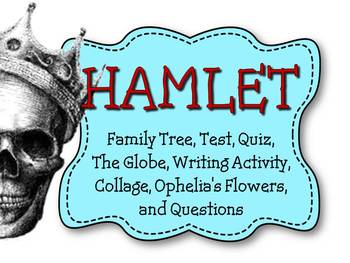 HAMLET: FAMILY TREE, NOTES, QUIZ, TEST, WRITING ACTIVITY AND OPHELIA'S FLOWERS