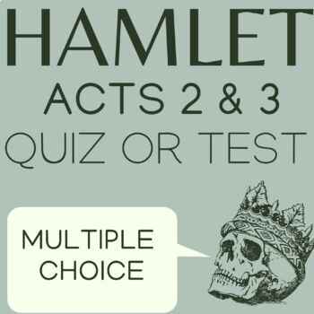 Hamlet Act 2 & 3 quiz or test; 25 Questions with answers
