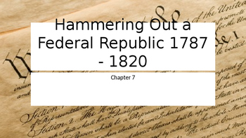 Hammering Out a Federal Republic 1787 - 1820