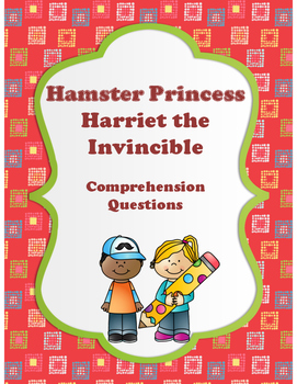 Hamster Princess - Harriet the Invincible - Comprehension Questions