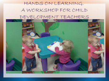 Hands On Learning Workshop for Child Development Teachers