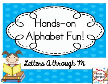 Hands-on Alphabet Fun!  Letters A-M