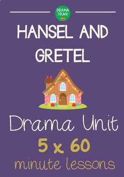 Hansel and Gretel DRAMA UNIT (5 x 60 min lessons) NO PREP!