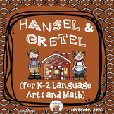 Hansel and Gretel (for E.L.A. and Math) K-2