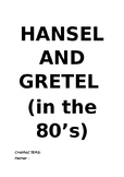 Hansel and Gretel in the 80's Assembly/Play Script