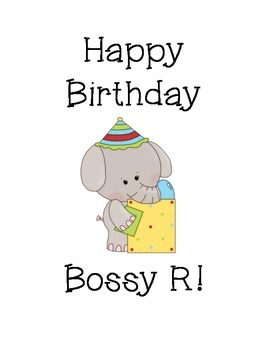 Happy Birthday Bossy R-A Review of AR, ER, IR, OR, UR