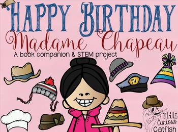 Happy Birthday Madame Chapeau: Book Companion & STEM Challenge