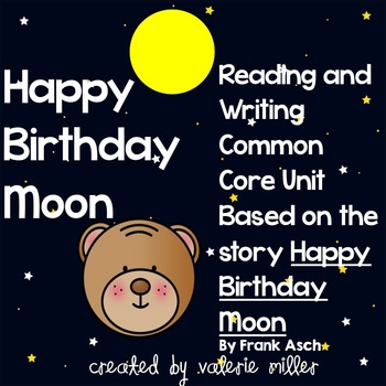 Happy Birthday Moon Common Core Reading and Writing Unit