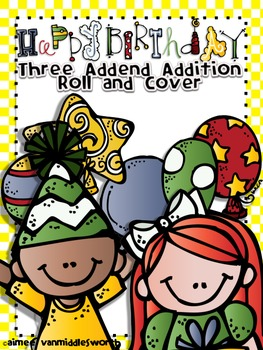 Happy Birthday Roll and Cover Three Addend Addition Center