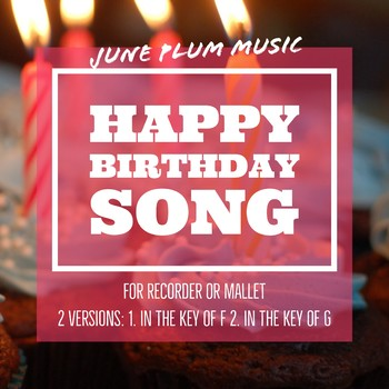 Happy Birthday Song for Recorder or Mallet Instrument. Written in Key of F and G
