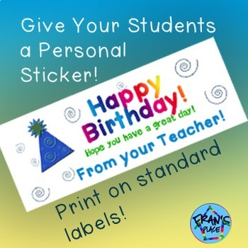 Happy Birthday Sticker From Your Teacher!  Printable on labels