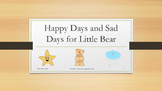 Happy Days and Sad Days for Little Bear: Exploring Feelings