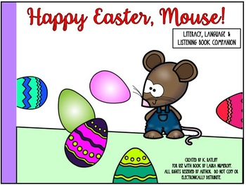 Happy Easter, Mouse!  Literacy, Language and Listening Book Companion