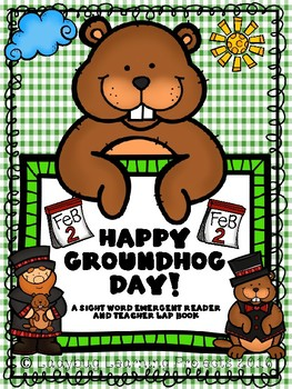 Happy Groundhog Day (A Sight Word Emergent Reader and Teacher Lap Book)