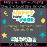 Happy New Year - Grouping to Count (Tens and Ones) (Great for Google Classroom!)