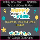 Happy New Year - Hundreds, Tens and Ones Riddles (Great for Google Classroom!)