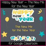 Happy New Year - The New Me for the New Year (Great for Google Classroom!)