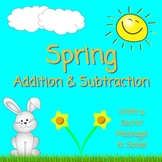 Happy Spring! ~Add & Subtract Worksheets ~ With Secret Message