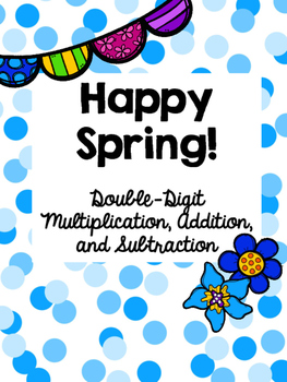 Happy Spring! Double-Digit Multiplication, Addition, and Subtraction