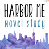 Harbor Me by Jacqueline Woodson Unit: Comprehensive Novel Study