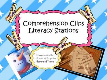 Harcourt Trophies Here and There COMPREHENSION CLIPS Literacy Stations
