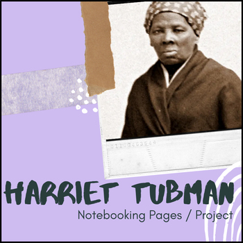 Harriet Tubman - U.S. History Notebooking Project